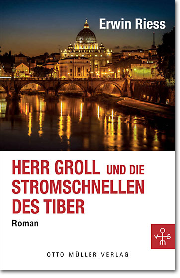 """Erwin Riess: """"Herr Groll und die Stromschnellen des Tiber"""""""