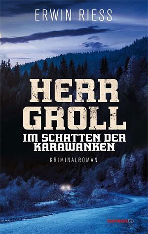 "Erwin Riess: ""Herr Groll im Schatten der Karawanken"""