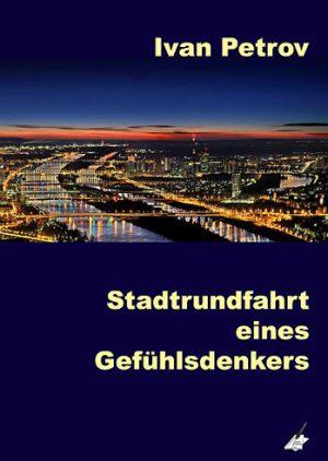 Ivan Petrov: Stadtrundfahrt eines Gefühlsdenkers (Karina Verlag, 2018)
