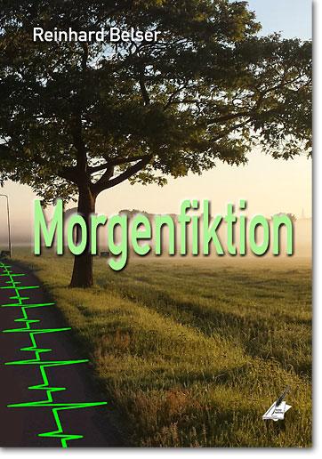 Reinhard Belser: Morgenfiktion
