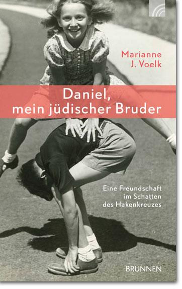 Marianne Voelk: Daniel, mein jüdischer Bruder - Eine Freundschaft im Schatten des Hakenkreuzes