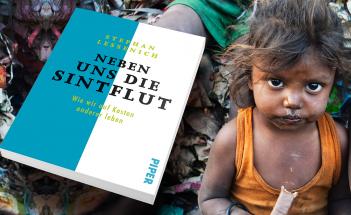 Stephan Lessenich: Neben uns die Sintflut - Wie wir auf Kosten anderer leben