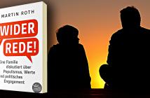 """Martin Roth: """"Widerrede"""" - Eine Familie diskutiert über Populismus, Werte und politisches Engagement"""