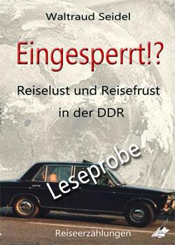 Waltraud Seidel: EINGESPERRT!? - Reiselust und Reisefrust in der DDR (Leseprobe)