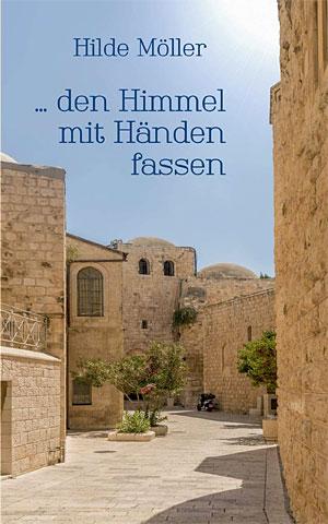 Hilde Möller: ... den Himmel mit Händen fassen