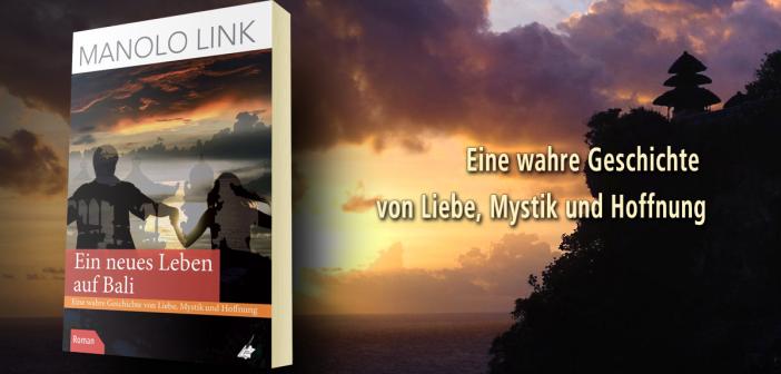 """Manolo Link: """"Ein neues Leben auf Bali – Eine wahre Geschichte von Liebe, Mystik und Hoffnung"""""""
