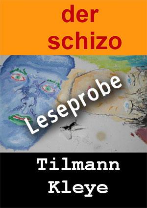 Tilmann Kleye: Der Schizo (Leseprobe)