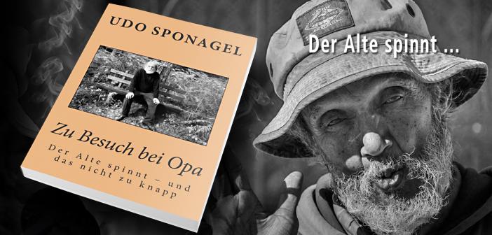 """Udo Sponagel: """"Zu Besuch bei Opa: Der Alte spinnt - und das nicht zu knapp"""""""