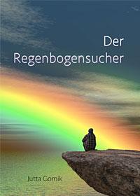 Der Regenbogensucher von Jutta Gornik
