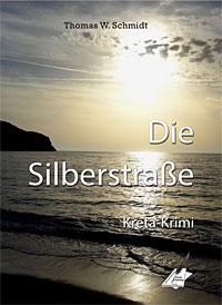 Thomas Walter Schmidt: Die Silberstraße – Kreta-Krimi